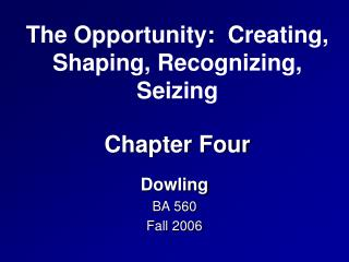 The Opportunity:  Creating, Shaping, Recognizing, Seizing Chapter Four