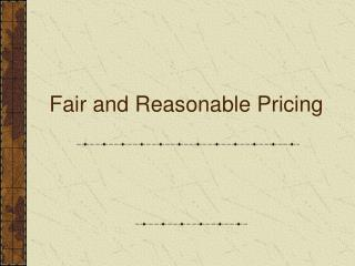 Fair and Reasonable Pricing