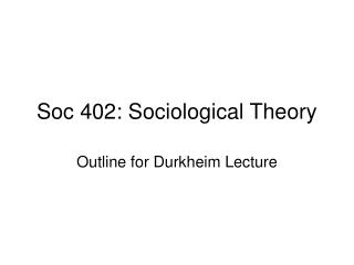 Soc 402: Sociological Theory