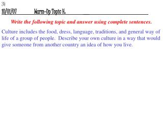 10/01/07		Warm-Up Topic H:		__				 Write the following topic and answer using complete sentences.