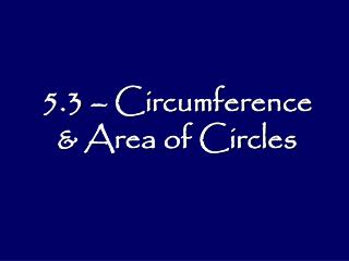 5.3 � Circumference & Area of Circles
