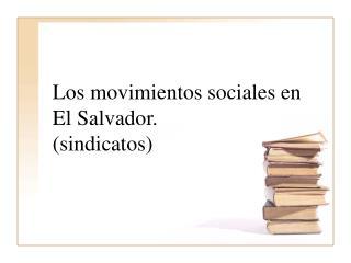 Los movimientos sociales en El Salvador.  sindicatos