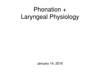 Phonation +  Laryngeal Physiology