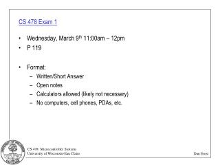 CS 478 Exam 1 Wednesday, March 9 th  11:00am – 12pm P 119 Format: Written/Short Answer Open notes