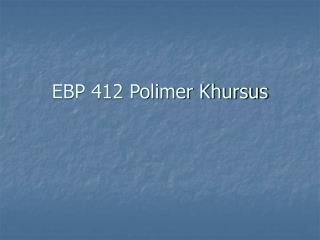 EBP 412 Polimer Khursus