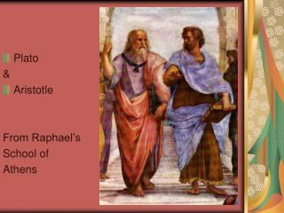 Plato  & Aristotle From Raphael�s School of  Athens