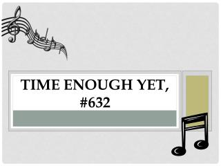 Time Enough Yet, #632