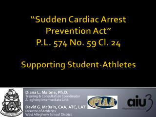 """Sudden Cardiac Arrest Prevention Act""  P.L .  574  No.  59 Cl. 24 Supporting  Student-Athletes"