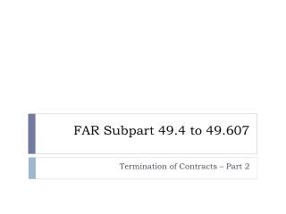 FAR Subpart 49.4 to 49.607