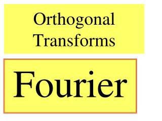 Orthogonal Transforms