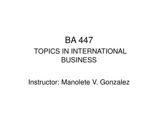 BA 447 TOPICS IN INTERNATIONAL BUSINESS