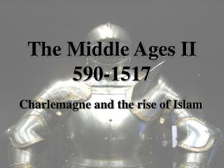 The Middle Ages II 590-1517