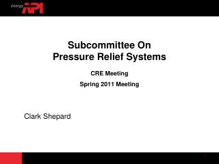 Subcommittee On  Pressure Relief Systems CRE Meeting  Spring 2011 Meeting