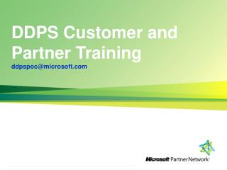 DDPS Customer and Partner Training ddpspoc@microsoft