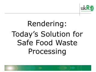 Rendering:  Today's Solution for Safe Food Waste Processing