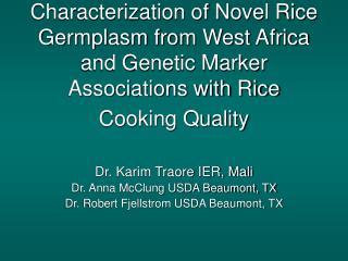 Dr. Karim Traore IER, Mali Dr. Anna McClung USDA Beaumont, TX