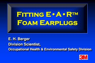 Fitting E � A � R TM Foam Earplugs