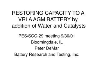 RESTORING CAPACITY TO A VRLA AGM BATTERY by  addition of Water and Catalysts