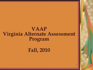 VAAP Virginia Alternate Assessment Program Fall, 2010