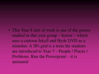 This Year 8 unit of work is one of the genres studied in that year group   horror   which uses a cartoon Jekyll and Hyde