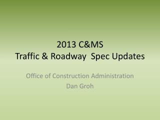 2013 C&MS Traffic & Roadway  Spec Updates