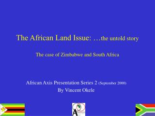 The African Land Issue:  the untold story  The case of Zimbabwe and South Africa