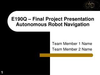 E190Q � Final Project Presentation Autonomous Robot Navigation