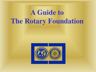 A Guide to  The Rotary Foundation