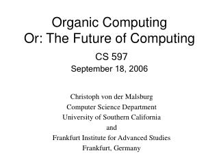 Organic Computing Or: The Future of Computing CS 597 September 18, 2006