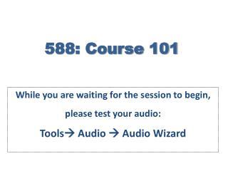588: Course 101