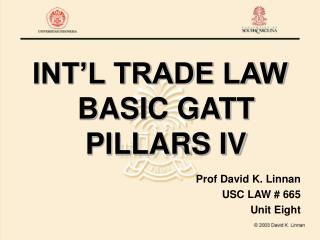 INT'L TRADE LAW BASIC GATT PILLARS IV