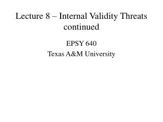 Lecture 8 � Internal Validity Threats continued