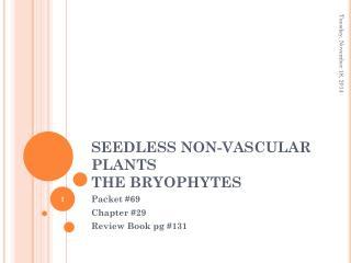 SEEDLESS NON-VASCULAR PLANTS THE BRYOPHYTES