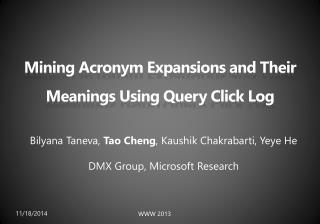 Mining  Acronym Expansions and Their Meanings Using  Query Click Log