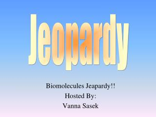 Biomolecules Jeapardy!! Hosted By: Vanna Sasek