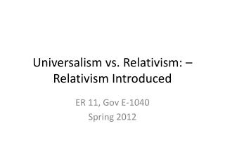Universalism vs. Relativism: – Relativism Introduced