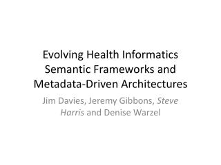 Evolving Health Informatics  Semantic Frameworks and Metadata-Driven Architectures