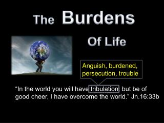 The   Burdens Of Life