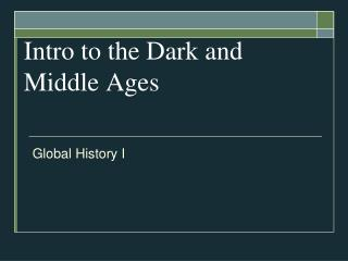 Intro to the Dark and Middle Ages