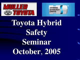 Toyota Hybrid Safety Seminar October, 2005