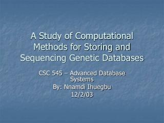 A Study of Computational Methods for Storing and Sequencing Genetic Databases