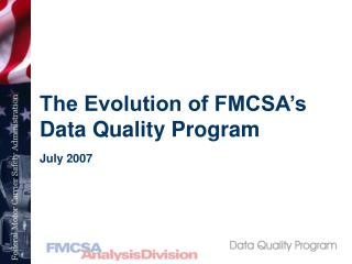 The Evolution of FMCSA's Data Quality Program July 2007