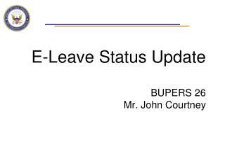 E-Leave Status Update BUPERS 26 Mr. John Courtney