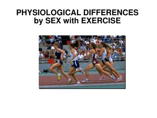PHYSIOLOGICAL DIFFERENCES  by SEX with EXERCISE