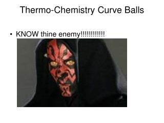 Thermo-Chemistry Curve Balls