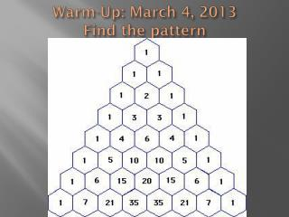 Warm-Up: March 4, 2013 Find the pattern