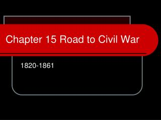 Chapter 15 Road to Civil War