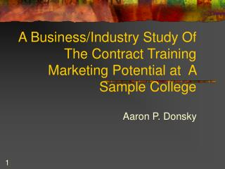A Business/Industry Study Of The Contract Training Marketing Potential at  A Sample College
