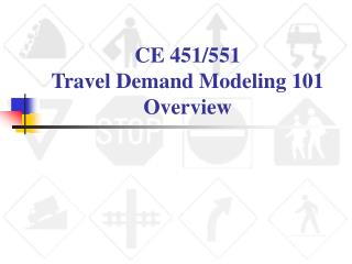 CE 451/551 Travel Demand Modeling 101 Overview