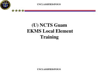 (U) NCTS Guam  EKMS Local Element  Training